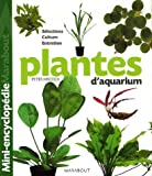echange, troc Peter Hiscock - Plantes d'aquarium : Tout ce qu'il faut savoir sur les plantes d'aquarium, de leur culture à leur parfait épanouissement en p