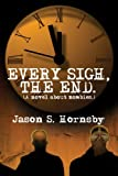 Every Sigh, The End: A novel about zombies.