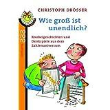 """Wie gro� ist unendlich?: Knobelgeschichten und Denkspiele aus dem Zahlenuniversumvon """"Christoph Dr�sser"""""""