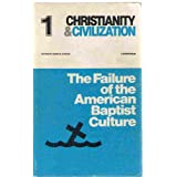 The Failure of the American Baptist culture: A symposium (Christianity and civilization)