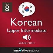 Learn Korean - Level 8: Upper Intermediate Korean, Volume 1: Lessons 1-25: Intermediate Korean #3 |  Innovative Language Learning