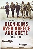 Blenheims Over Greece and Crete: RAF and Greek Blenheims in Action 1940-1941 Brian Cull