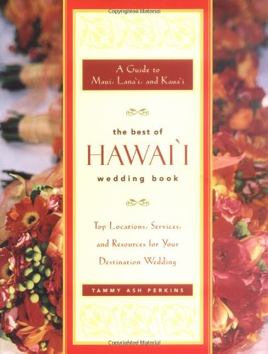 The Best of Hawai'i Wedding Book: A Guide to Maui, Lanai, and Kauai - Top Locations, Services, and Resources for Your Destination Wedding