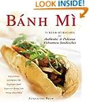Banh Mi: 75 Banh Mi Recipes for Authe...