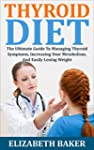 Thyroid Diet: The Ultimate Guide To M...