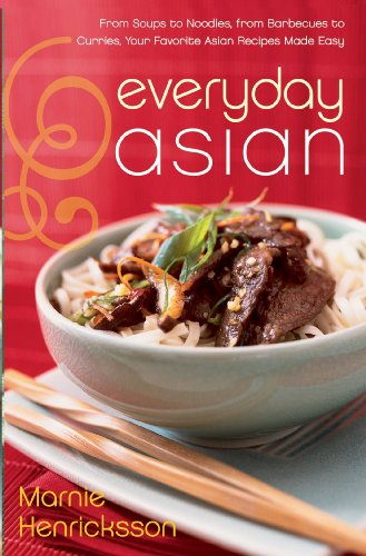 Everyday Asian: From Soups to Noodles, From Barbecues to Curries, Your Favorite Asian Recipes Made Easy by Marnie Henricksson