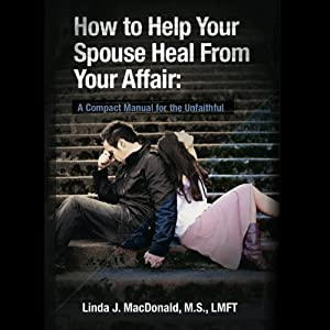 How to Help Your Spouse Heal from Your Affair: A Compact Manual for the Unfaithful | [Linda J. MacDonald]