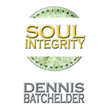 Soul Integrity Audiobook by Dennis Batchelder Narrated by Ben Tyler