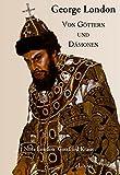 Image de George London: Zwischen Göttern und Dämonen
