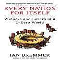 Every Nation for Itself: Winners and Losers in a G-Zero World Audiobook by Ian Bremmer Narrated by Willis Sparks