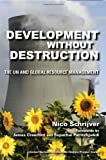 img - for Development Without Destruction: The UN and Global Resource Management (United Nations Intellectual History Project Series) by Schrijver Nico (2010-07-14) Hardcover book / textbook / text book