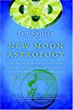 img - for New Moon Astrology: The Secret of Astrological Timing to Make All Your Dreams Come True book / textbook / text book