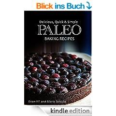 Paleo Baking Recipes - Delicious, Quick & Simple Paleo Recipes (English Edition)