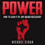 Power: How to Gain It by Any Means Necessary | Michael Sloan