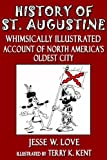 History of St. Augustine Florida: Whimsically Illustrated History of North Americas Oldest City