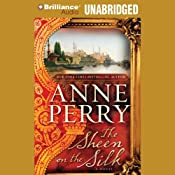 The Sheen on the Silk: A Novel | [Anne Perry]