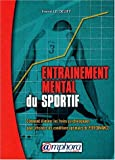 Entra�nement mental du sportif : Comment �liminer les freins psychologiques pour atteindre les conditions optimales de Performance