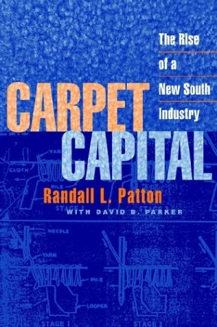 Carpet Capital: The Rise of a New South Industry (Economy and Society in the Modern South) PDF