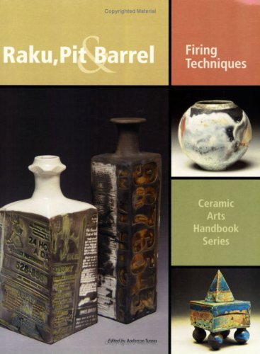 Raku, Pit & Barrel: Firing Techniques (Ceramic Arts Handbook) by American Ceramic Society