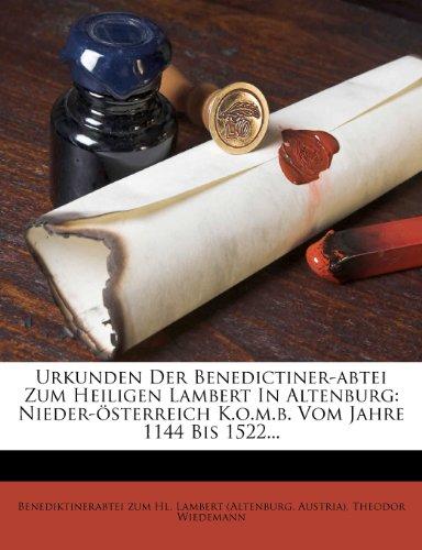 Urkunden Der Benedictiner-abtei Zum Heiligen Lambert In Altenburg: Nieder-österreich K.o.m.b. Vom Jahre 1144 Bis 1522...