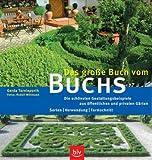 Das grosse Buch vom Buchs: Die schönsten Gestaltungsbeispiele aus öffentlichen und privaten Gärten. Sorten ·Verwendung ·Formschnitt
