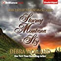 Stormy Montana Sky: Montana Sky, Book 3 Audiobook by Debra Holland Narrated by Natalie Ross