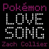 Poke'mon Love Song ~ Zach Collier