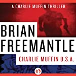 Charlie Muffin U.S.A. (       UNABRIDGED) by Brian Freemantle Narrated by Napoleon Ryan