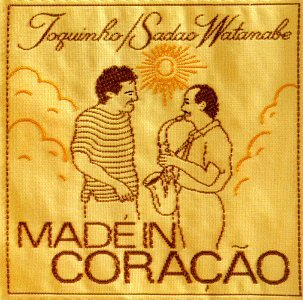 Made in Coracao by Toquinho & Sadao Watanabe
