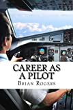 img - for Career As A Pilot: What They Do, How to Become One, and What the Future Holds! book / textbook / text book