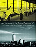img - for Architecture and the 'Special Relationship': The American Influence on Post-War British Architecture book / textbook / text book
