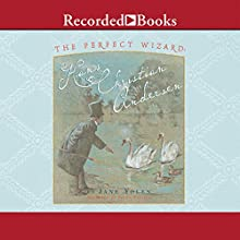 The Perfect Wizard: Hans Christian Andersen (       UNABRIDGED) by Jane Yolen Narrated by Stina Nielsen