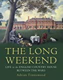 Book - The Long Weekend: Life in the English Country House Between the Wars