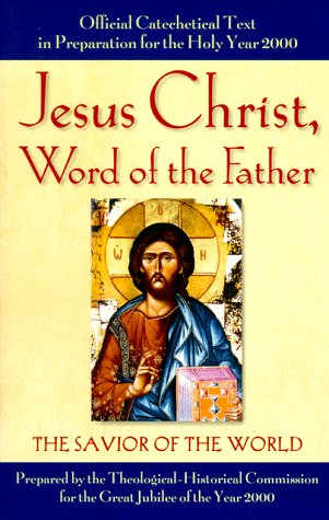 Jesus Christ, Word Of the Father: The Savior of the World, THEOLOGICAL-HIS