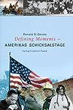 Defining Moments - Amerikas Schicksalstage: Von 4 - Juli 1776 bis 11 - September 2001 - Ronald D. Gerste