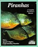 Piranhas (More Complete Pet Owners Manuals)