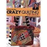 Barbara Randle's Crazy Quilting With Attitude ~ Barbara Randle