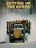 img - for Cutting Up the North: The History of the Forest Industry in the Northern Interior book / textbook / text book