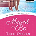 Meant to Be: An Anchor Island Novel, Book 1 Hörbuch von Terri Osburn Gesprochen von: Amy Rubinate