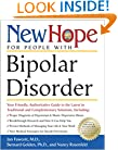 New Hope for People with Bipolar Disorder: Your Friendly, Authoritative Guide to the Latest in Traditional and Complementar y Solutions, Including: ... of Depression & Manic-Depressive ...