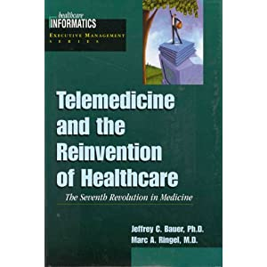 Telemedicine and the Reinvention of Healthcare: The Seventh Revolution in Medicine (Healthcare Informatics Executive Management)