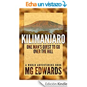Kilimanjaro:  One Man's Quest to Go Over the Hill (World Adventurers Series Book 1) (English Edition)