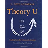 Theory U: Leading from the Future as it Emerges ~ Otto Scharmer