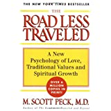 The Road Less Travelled: A New Psychology of Love, Traditional Values and Spiritual Growth ~ M. Scott Peck