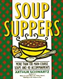 Soup Suppers: More Than 100 Main-Course Soups and 40 Accompaniments (0060969482) by Schwartz, Arthur