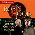 Robin Hood: Sheriff Got Your Tongue? (Episode 2) Radio/TV Program by BBC Audiobooks Narrated by Richard Armitage