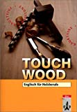 Touch Wood. Lehr- und Arbeitsbuch