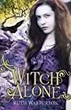 Ruth Warburton The Winter Trilogy: A Witch Alone
