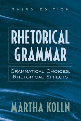 Rhetorical Grammar: Grammatical Choices, Rhetorical Effects (3rd Edition)