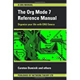 The Org Mode 7 Reference Manual (for Org Version 7.3)by Carsten Dominik